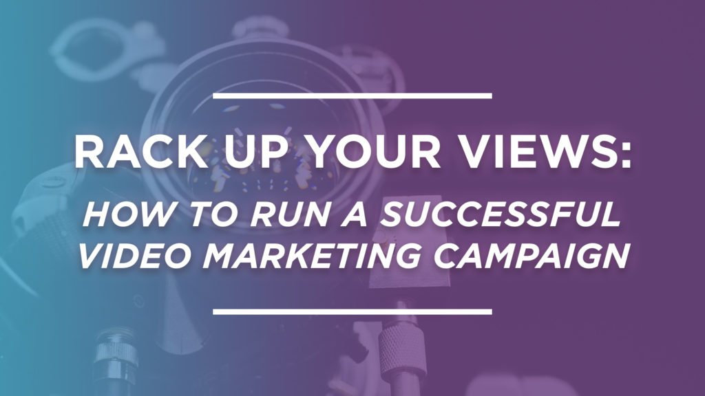 Video camera with text that says: Rack Up Your Views; How to run a successful video marketing campaign