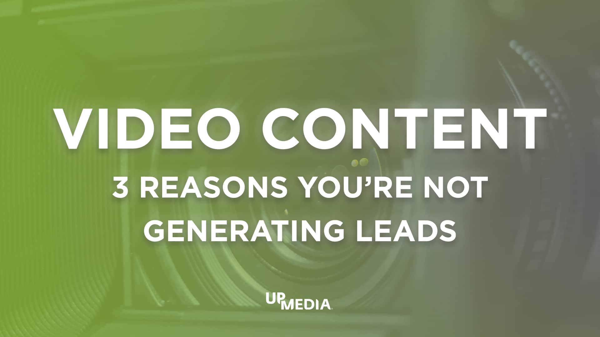 """Camera with text """"Video Content   3 Reasons You're Not Generating Leads"""""""
