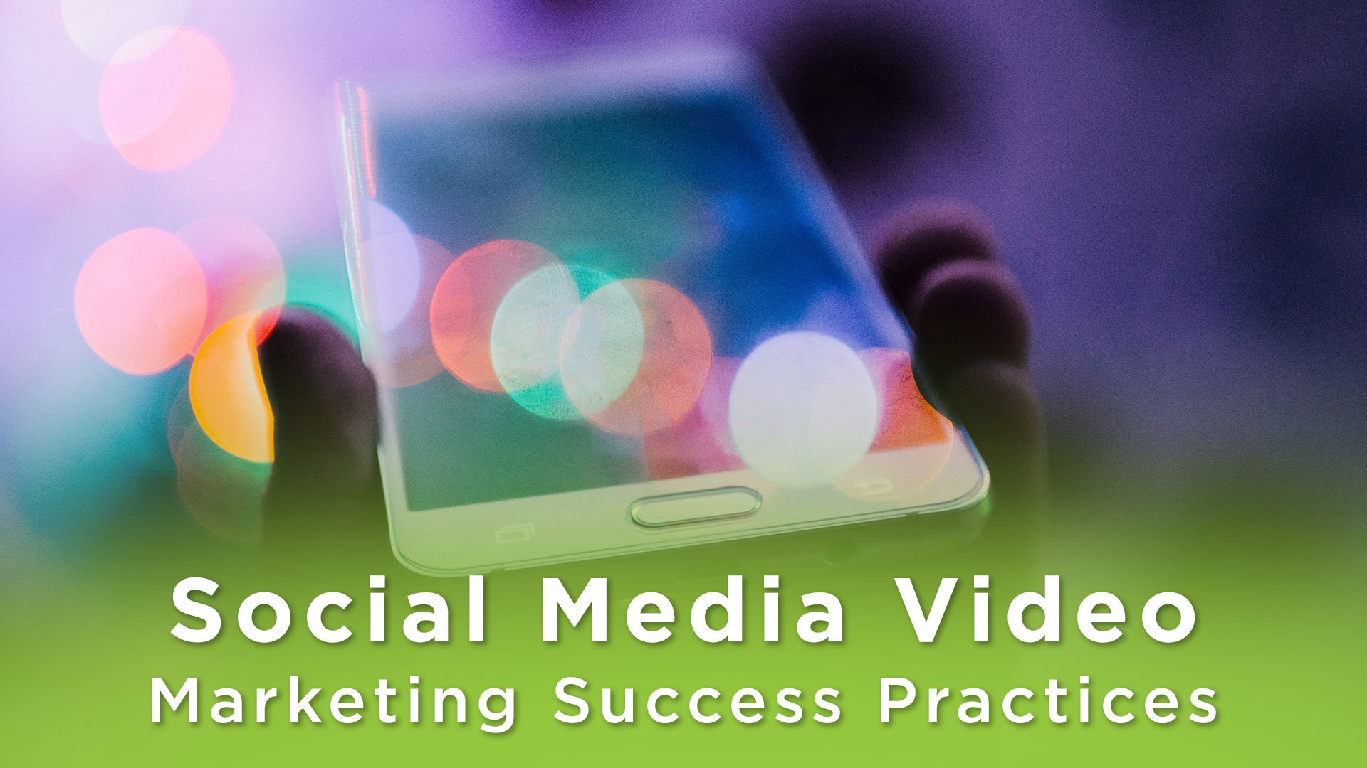 Hand holding a smart phone. Text that says: Social Video Marketing Success Practices
