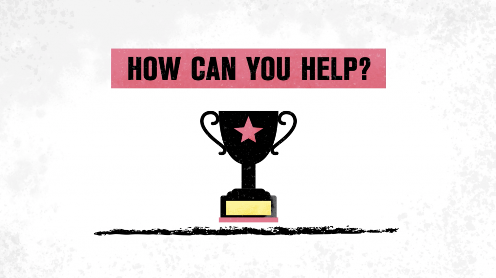 An image of a trophy and text that says: How can you help? This is a screenshot from a nonprofit video.